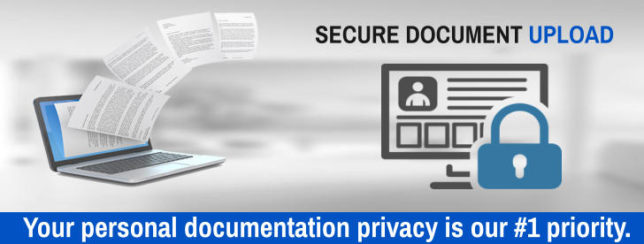 Your personal documentation privacy is our #1 priority.   SECURE DOCUMENT UPLOAD